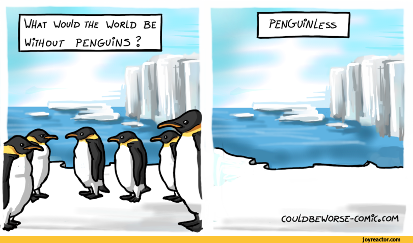 W/ \JouId  \JorLv BEWJtHout PENGUINS ?COUL&BENORSZ-COMiCo com,couldbeworse-comic,comics,funny comics & strips, cartoons