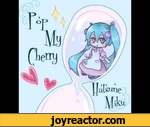 Sick Doctor ft. Hatsune Miku - Pop My Cherry (Original Mix),Music,,First off, i own a Huge thanks to BAKAEDITZ for such sweet vocals from Hatsune Miku.Check out the original 'Pop My Cherry' from BAKAEDITZhttp://www.youtube.com/watch?v=Tjfc7Y4j2i8Also check his Soundcloud for more crazy