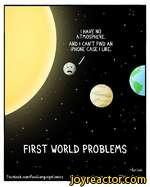 I HAVE NO ATMOSPHERE.AND I CANT FIND AN PHONE CASE I LIKE.FIRST WORLD PROBLEMSFacebook.com/FowlLQn9uQgeComics FowlLQn9uQ9eComics.com Brian Gordon