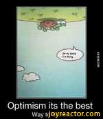 VIA9GAG.COMOptimism its the bestWay to see life