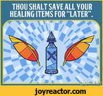 THOU SHALT SAVE ALL YOUR HEALING ITEMS FOR LATER.V\ '