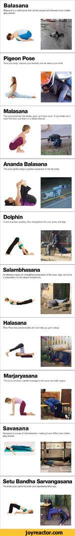 BalasanaBalasana is a restful pose that can be sequenced between more challenging asanas.Pigeon PoseTone your body, improve your flexibility and de-stress your mind.MalasanaThis pose stretches the ankles, groin, and back torso. If your heels don't reach the floor, rest them on a folded