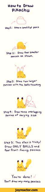Howto Draw PiKachuSttpl! Dffcw a Sf*aU f peni SS^tp 2*. Draw four smallerpftnises W SHou)^.J lu/Step31 Dro.10 two I*ro)Cr pen.ses with the balls i'ouehin^* 1jj U/p^: Draw three O'/tripping niseS of \Axrymg Sz.e* 10^0 1,-MStep 5! This step is triefcy! DrauJ ONLY BALLS andfour Front-fating peni&es*