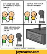 """EVER SINCE TODD DIED I'VE WANTED TO MAKE A TRIBUTE...SO I HAD THIS STATUE ERECTED IN HONOR!Cyanide and Happiness  Explosm.net """""""
