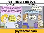 GETTING THE JOBOFFICERETAILI'U. FoUDW UP Od 4fouR REFERENCESano check sour transcripts inTHE.CAN'S. WITHOUT PFOWSIM6,X THINK NOwt> BE a, 6COD FiT.ThAHK NOu. Itt ExOTED For. this OPPoRtunAV.SbJ &jer VCiLLEP A MAN(jOQT THAT 1 RECALL?GREAT HERE'S SXR 5WCK.-;