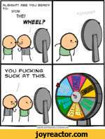 ALRIGHT/ ARE YOU READY TO:SPIN!THE!WHEEL?YOU FUCKING SUCK T THIS.