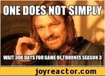 ONE DOES HOT SIMPLY WAIT 306 DAYS FOR GAME OF THRONES SEASON 3