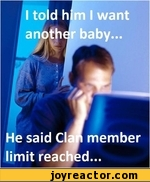 I told him I want another baby... / t He said Clan member limit reached...