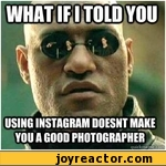 what if I told you - using instagram doesn't make you a good photographer