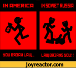in america you break law. in soviet russia law breakes you