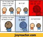 DID YOU KNOW THAT DENIAL IS THE FIRST STAGE OF GRIEF?NO IT ISN'T.HOW COULD YOU EVEN SAY THAT??1 SUPPOSE YOU MIGHT BE RIGHT IN A WAY...I'M SUCH AN IDIOT!OK YOU'RE RIGHT.Cyanide and Happiness  Explosm.net|