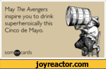 May The Avengers inspire you to drink superheroically this Cinco de Mayo.som(cardsiW v*\M hVMtlw