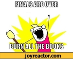 finals are over, burn all the books!