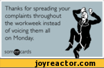 Thanks for spreading your complaints throughout the workweek instead of voicing them all on Monday. som(®cards