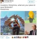 IfJI Cartridge Games.@CartrkJgeGamesFollowInvestors: Kimishima, what are your plans to save Nintendo?Kimishima:A* FollowRETWEETS LIKES7,17412,219ikjibsob^