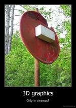 3D graphics Only in cinemas?