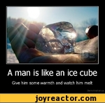 A man is like an ice cube Give him some warmth and watch him melt De motivation, us