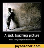 A sad, touching pictureand a corny (de)motivation quoteDemotivation.us