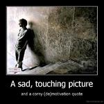 A sad, touching pictureand a corny (de)motivation quoteDemotivation.us