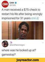 CNN O@CNNA man received a $75 check to restart his life after being wrongly imprisoned for 31 years cnn.it/where was he locked up at? gamestop?