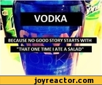 """Because no good story starts with """"That one time I ate a salad"""""""