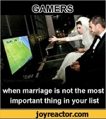 Gamers when marriage is not the most important thing in your list