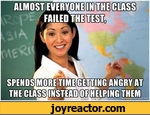 ALMOST EVERYONE FAILED THE test spends more time getting angry at the class instead of helping them