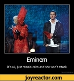 EminemIt's ok, just remain calm and she won't attackDe motivation, us