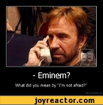 """- Eminem? What did you mean by """"I'm not afraid?"""