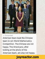 A ForwardedAmerican team beat the Chinese team to win World Mathematics Competition. The Chinese are not happy. The Americans, after looking at the photo of the American team, are also not happy.