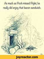 As much as Pooh missed Piglet, he really did enjoy that bacon sanduuich.