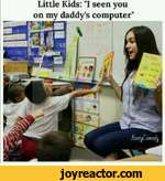 """Little Kids: """"I seen you on my daddy's computerBootyComedy"""