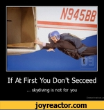 If At First You Don't Secceed... skydiving is not for youDemotivation.us