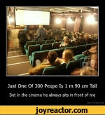 Just One Of 300 Peope Is 1 m 90 cm Tall But in the cinema he always sits in front of me De motivation.us