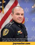 If you scan his hair with a barcode scanner you get 10% off at Dunkin' Donuts