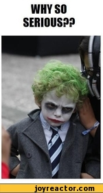 WHY SO SERIOUS??