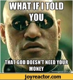 what if I told you that God doesn't need your money