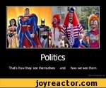 Politics That's how they see themselves and how we see them