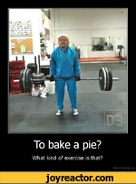 To bake a pie?What kind of exercise is that?De motivation, us