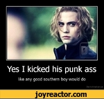 Yes I kicked his punk asslike any good southern boy would doDe motivation .us