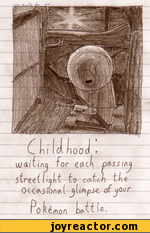 Childhood: waiting for each passing streetlight to catch the occasional glimpse of your pokemon battle