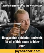 Leave the thread go to winchester, have a nice cold pint and wait for all of this spam to blow over