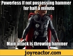 Powerless if not posessing hammer for half a minute, main attack is throwing hammer
