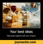 Your best ideasFade away together with your dreamsDe motivation, us
