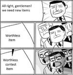 All right, gentlemen! we need new itemsWorthlessitemWorthlesscontestitem