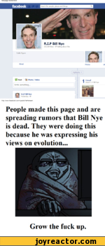 Webpage ScreenshotfacebookR.I.P Bill Nye232,064 likes  87 talking about thisHighlights 1 FriendLikes R.I.P Bill Nyer\' RJ.P Bill NyeYesterday ^http://www.face book, com/nyed i e'?ref=strea mPeople made this page and are spreading rumors that Bill Nye is dead. They were doing this because he was