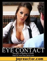 Eye contact, this guy is fighting a battle that no man has yet to win