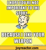 I hope you're not important to the story...because i like your weapon