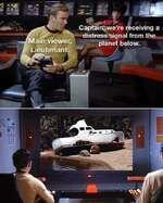 ifibMain viewer, Lieutenant.Captain*.were receiving a distress signal from the planet below.