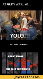 AT FIRST I WAS LIKE YOLO!!! BUT THEN I WAS LIKE...